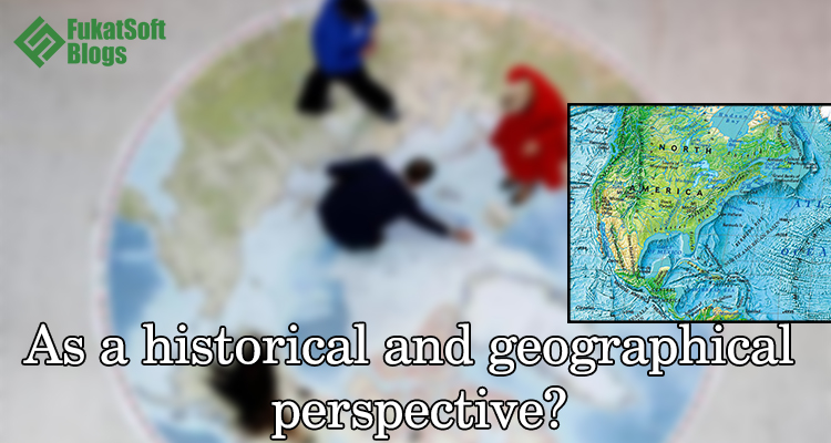 As a historical and geographical perspective?