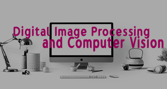 Digital image processing and Computer Vision