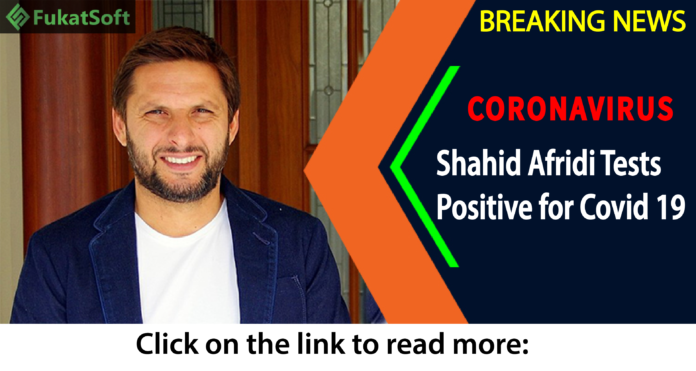 Shahid Afridi has tested positive for the coronavirus